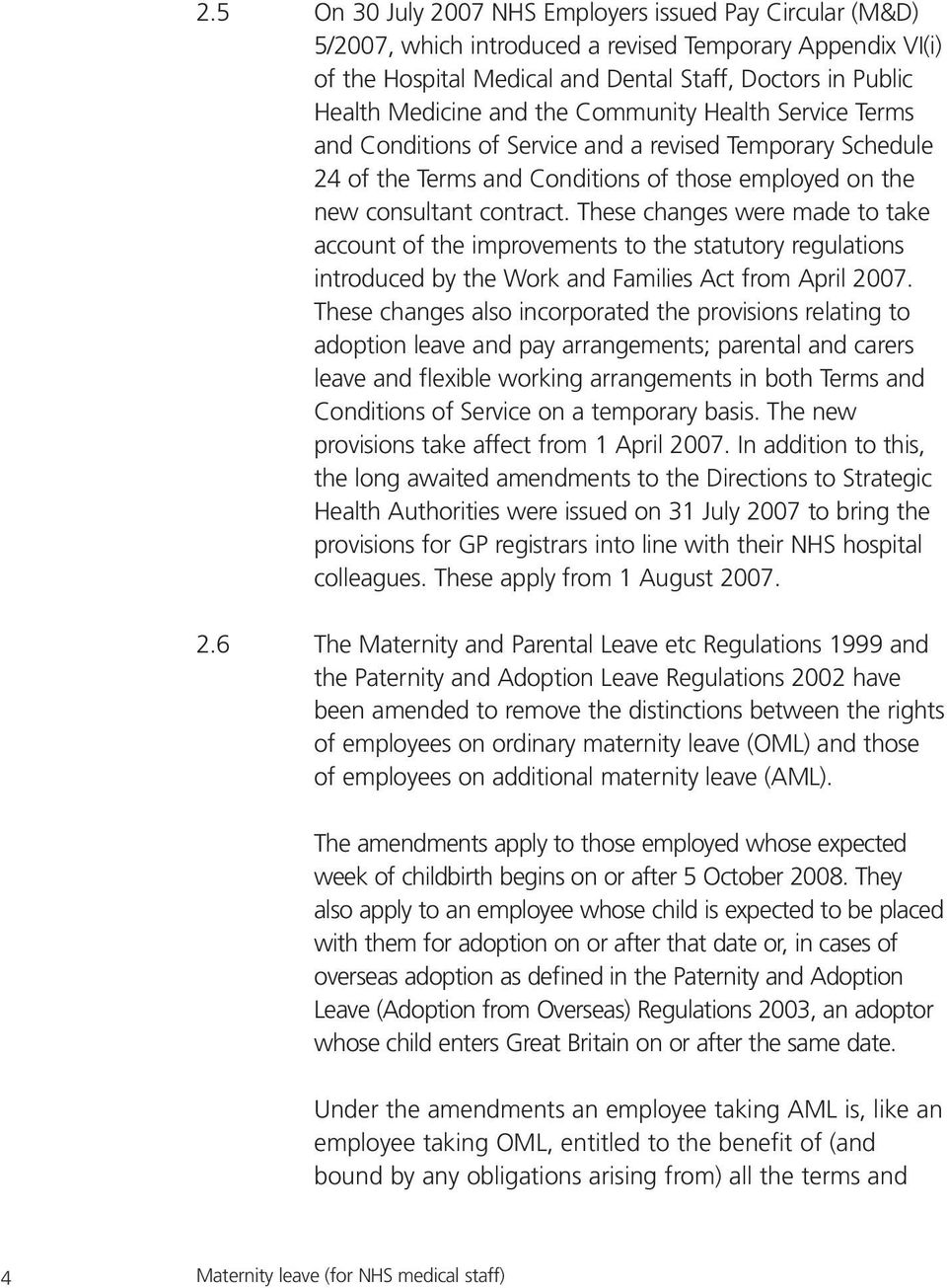 These changes were made to take account of the improvements to the statutory regulations introduced by the Work and Families Act from April 2007.