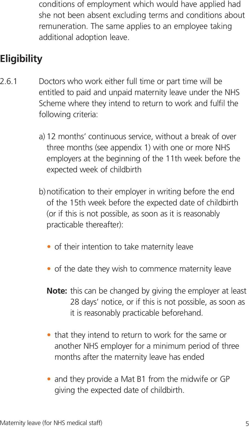 1 Doctors who work either full time or part time will be entitled to paid and unpaid maternity leave under the NHS Scheme where they intend to return to work and fulfil the following criteria: a) 12