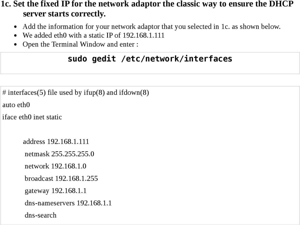 168.1.111 sudo gedit /etc/network/interfaces # interfaces(5) file used by ifup(8) and ifdown(8) auto eth0 iface eth0 inet