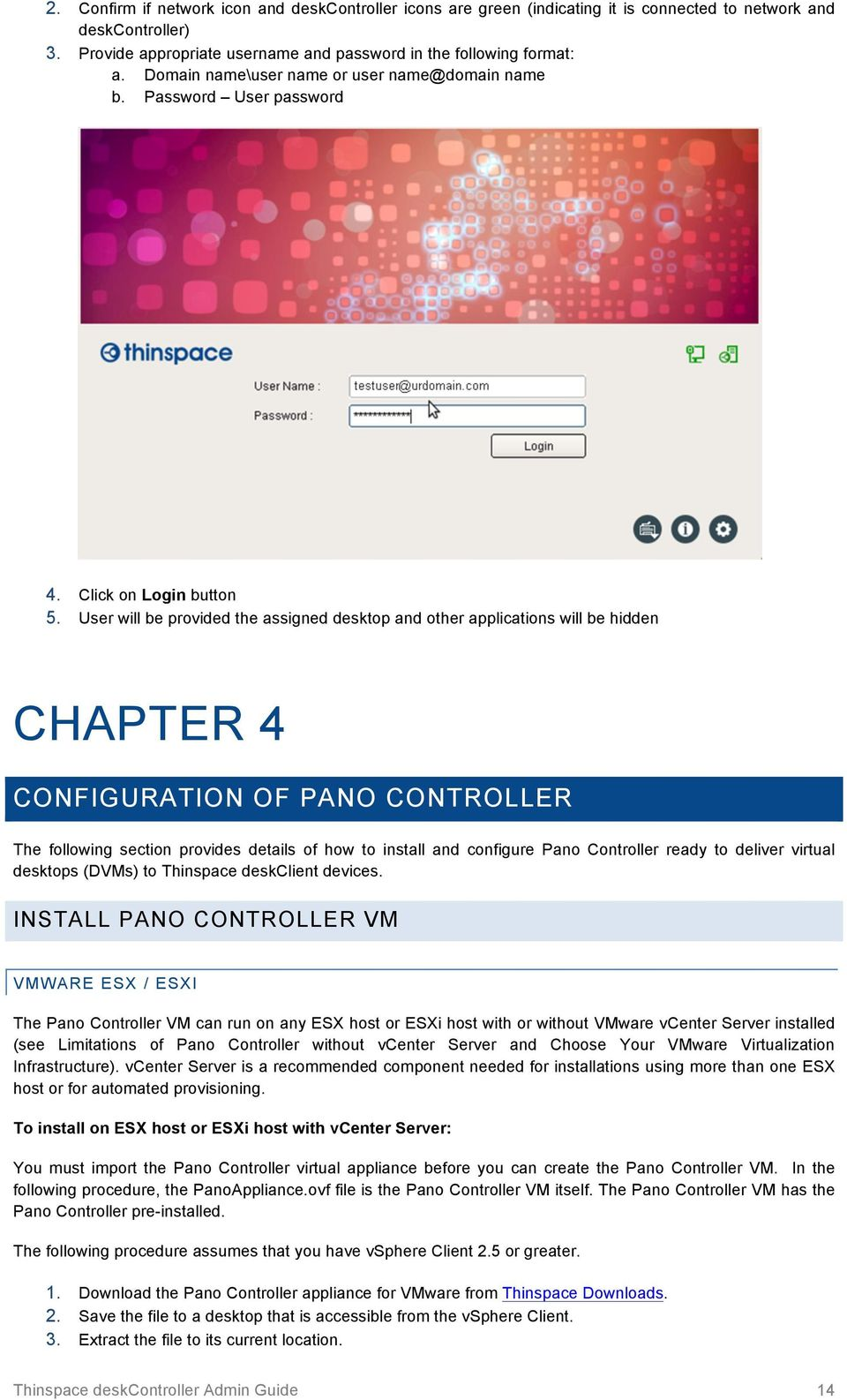 User will be provided the assigned desktop and other applications will be hidden CHAPTER 4 CONFIGURATION OF PANO CONTROLLER The following section provides details of how to install and configure Pano