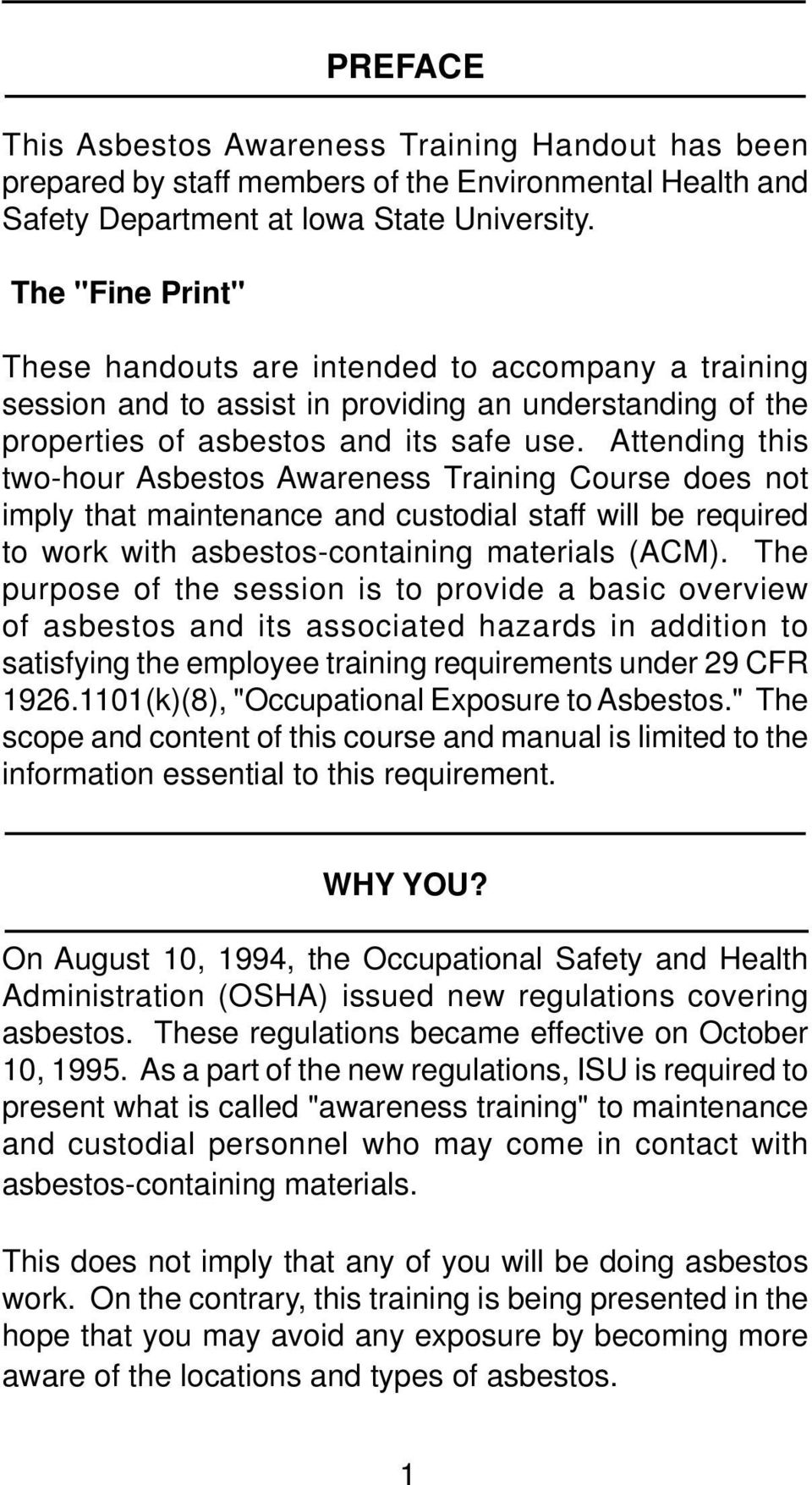 Attending this two-hour Asbestos Awareness Training Course does not imply that maintenance and custodial staff will be required to work with asbestos-containing materials (ACM).