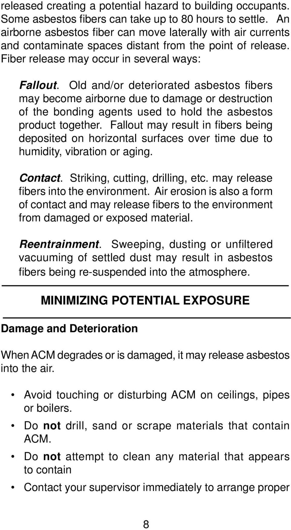 Old and/or deteriorated asbestos fi bers may become airborne due to damage or destruction of the bonding agents used to hold the asbestos product together.