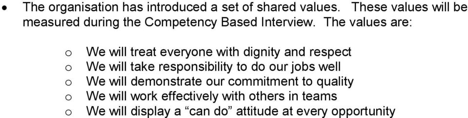 The values are: o We will treat everyone with dignity and respect o We will take responsibility to