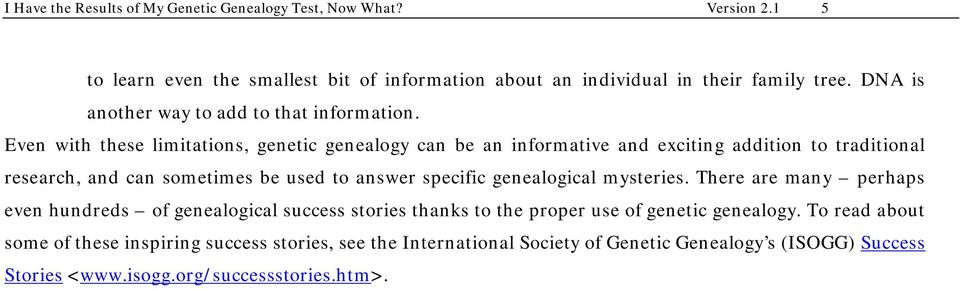 Even with these limitations, genetic genealogy can be an informative and exciting addition to traditional research, and can sometimes be used to answer specific