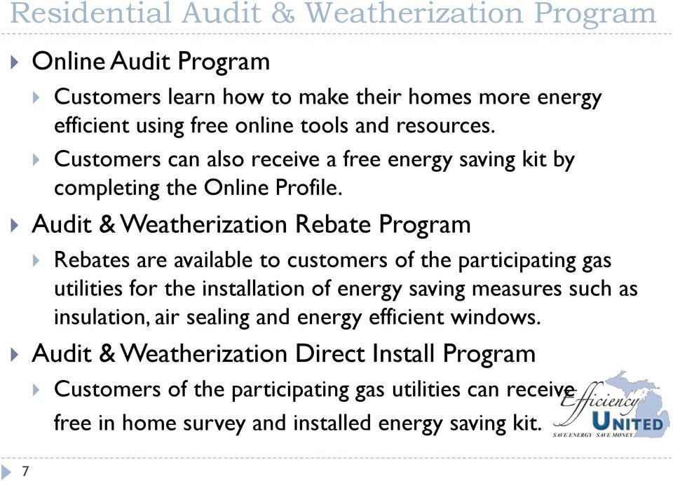 Audit & Weatherization Rebate Program Rebates are available to customers of the participating gas utilities for the installation of energy saving measures