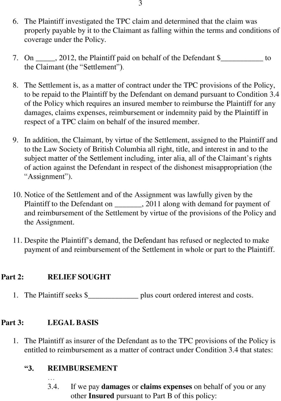 The Settlement is, as a matter of contract under the TPC provisions of the Policy, to be repaid to the Plaintiff by the Defendant on demand pursuant to Condition 3.