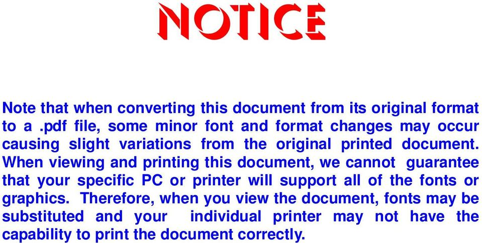 When viewing and printing this document, we cannot guarantee that your specific PC or printer will support all of the