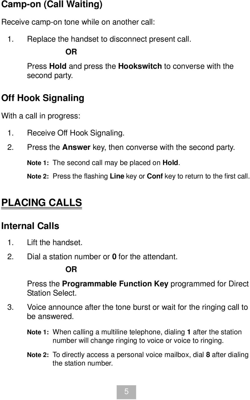 Note 2: Press the flashing Line key or Conf key to return to the first call. PLACING CALLS Internal Calls 1. Lift the handset. 2. Dial a station number or 0 for the attendant.