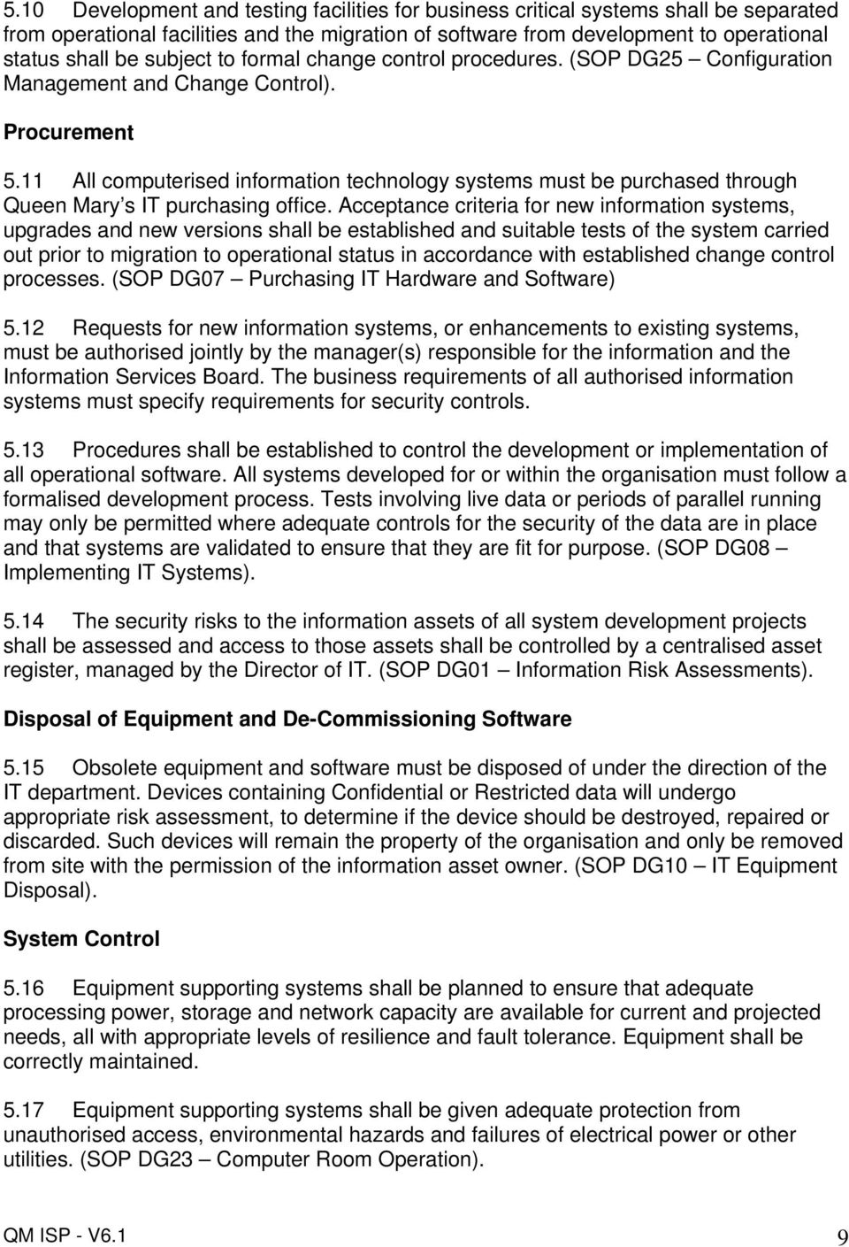 11 All computerised information technology systems must be purchased through Queen Mary s IT purchasing office.