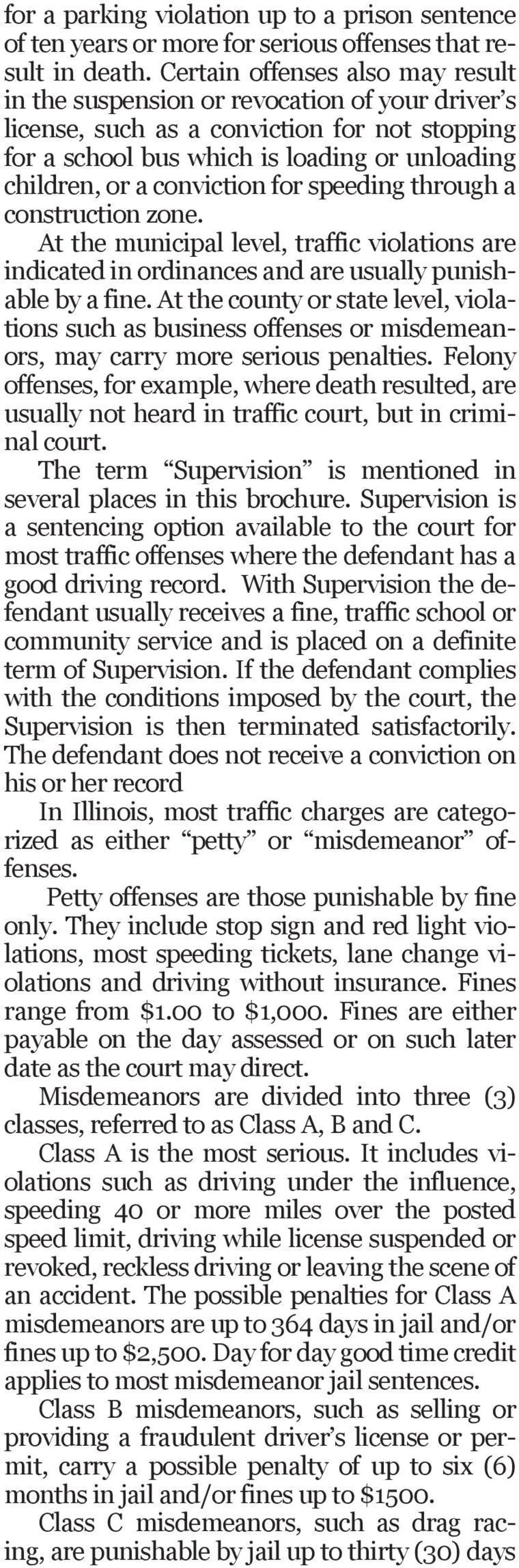 conviction for speeding through a construction zone. At the municipal level, traffic violations are indicated in ordinances and are usually punishable by a fine.