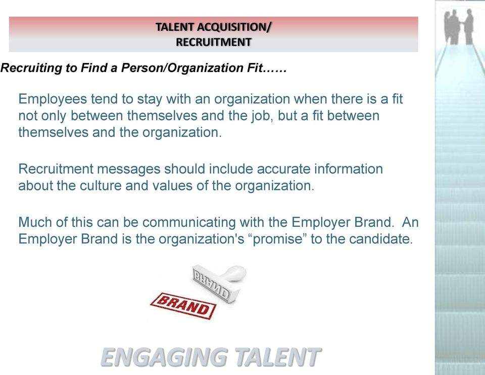 Recruitment messages should include accurate information about the culture and values of the organization.