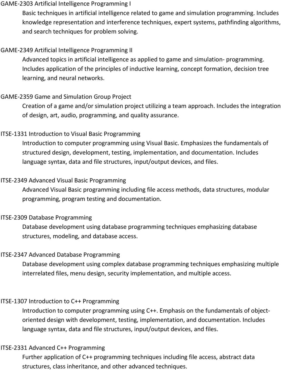 GAME-2349 Artificial Intelligence Programming II Advanced topics in artificial intelligence as applied to game and simulation- programming.
