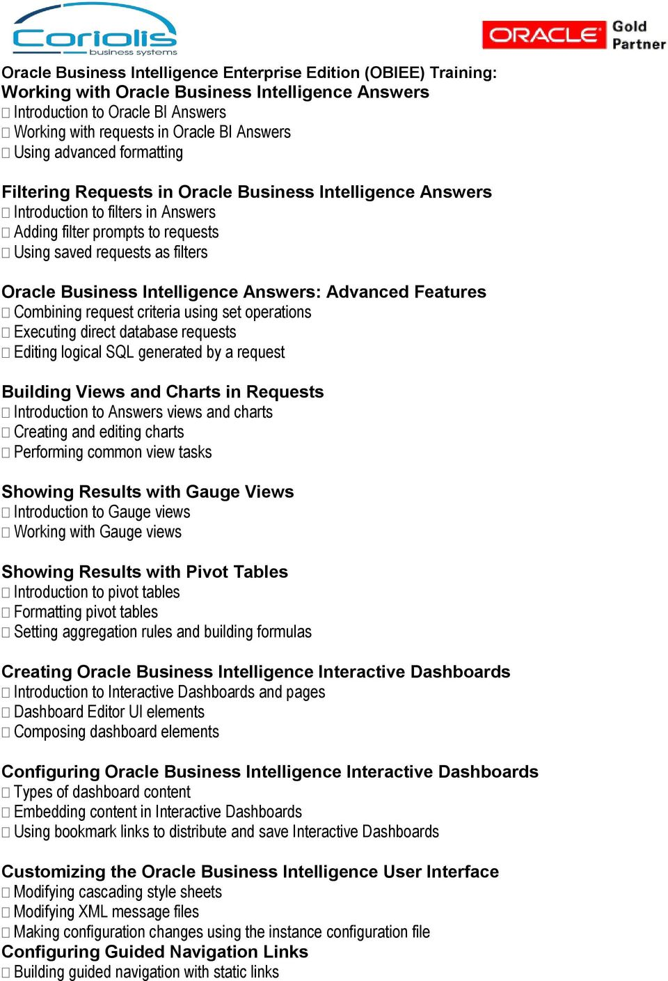Intelligence Answers: Advanced Features Combining request criteria using set operations Executing direct database requests Editing logical SQL generated by a request Building Views and Charts in