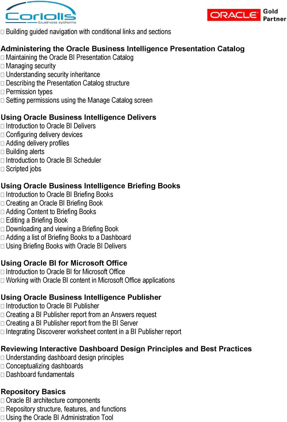 Introduction to Oracle BI Delivers Configuring delivery devices Adding delivery profiles Building alerts Introduction to Oracle BI Scheduler Scripted jobs Using Oracle Business Intelligence Briefing