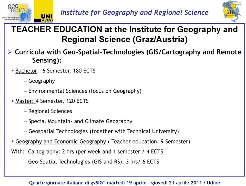 Sciences Special Mountain- and Climate Geography Geospatial Technologies (together with Technical University) Geography and Economic Geography