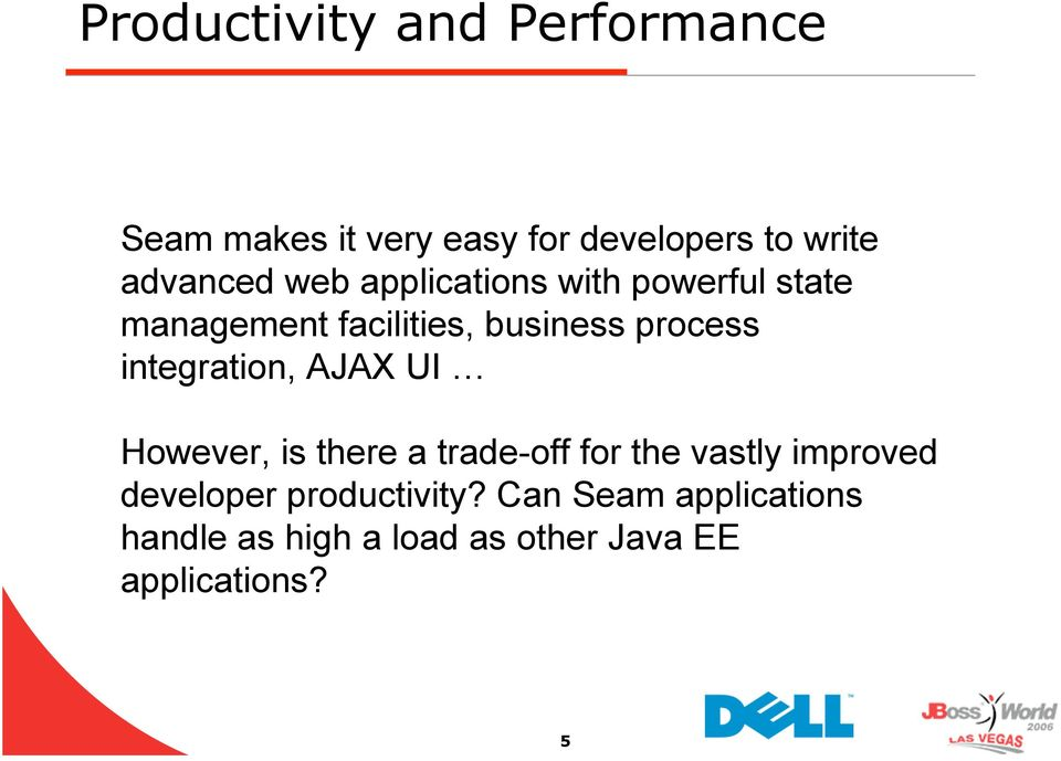 process integration, AJAX UI However, is there a trade-off for the vastly improved