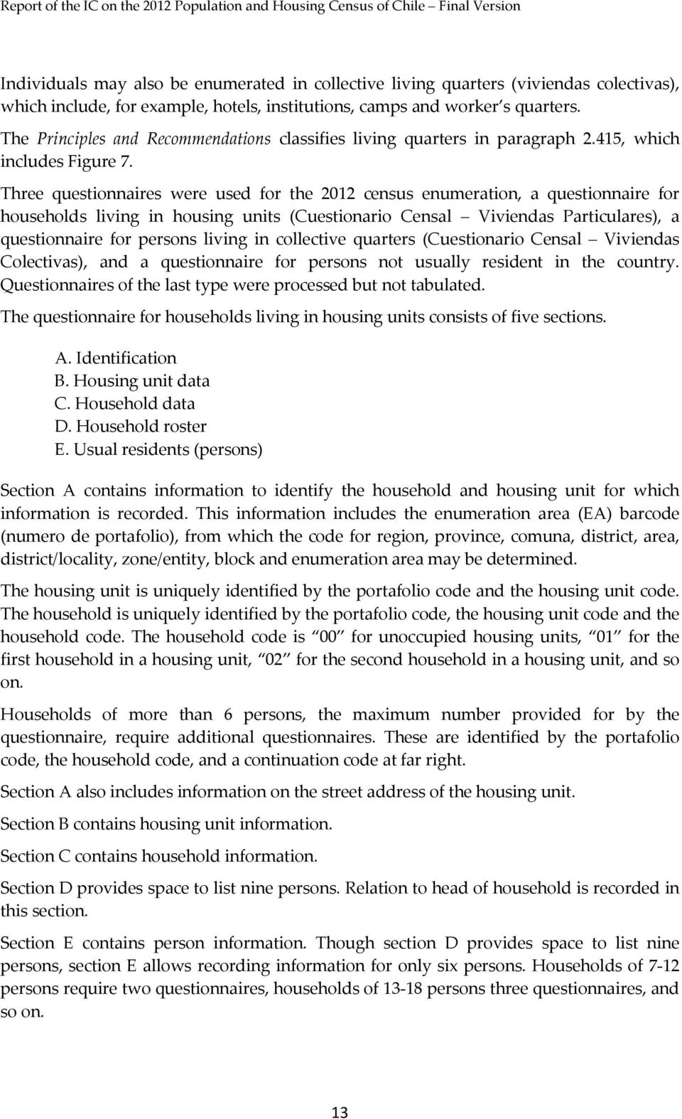 Three questionnaires were used for the 2012 census enumeration, a questionnaire for households living in housing units (Cuestionario Censal Viviendas Particulares), a questionnaire for persons living