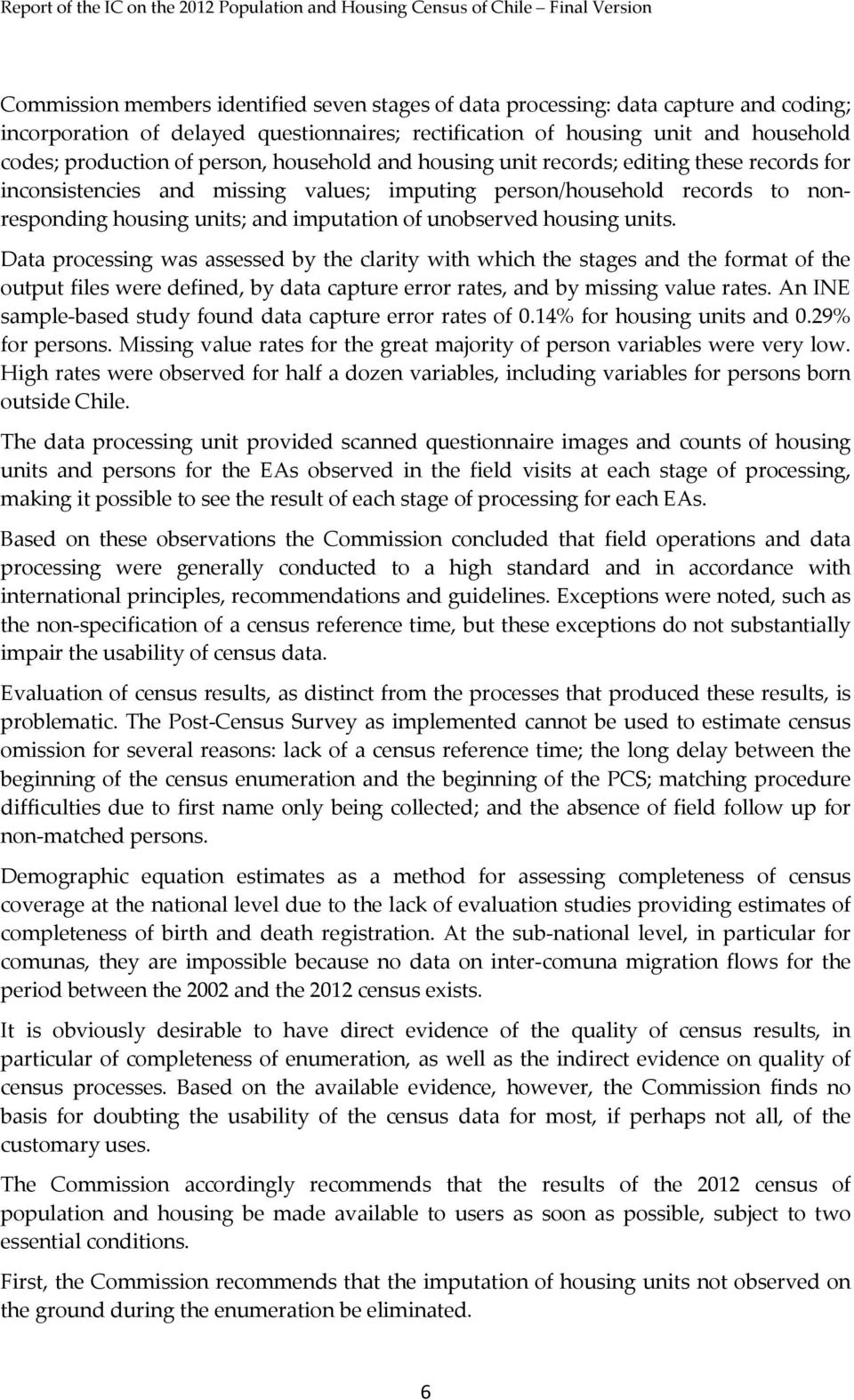 unobserved housing units. Data processing was assessed by the clarity with which the stages and the format of the output files were defined, by data capture error rates, and by missing value rates.