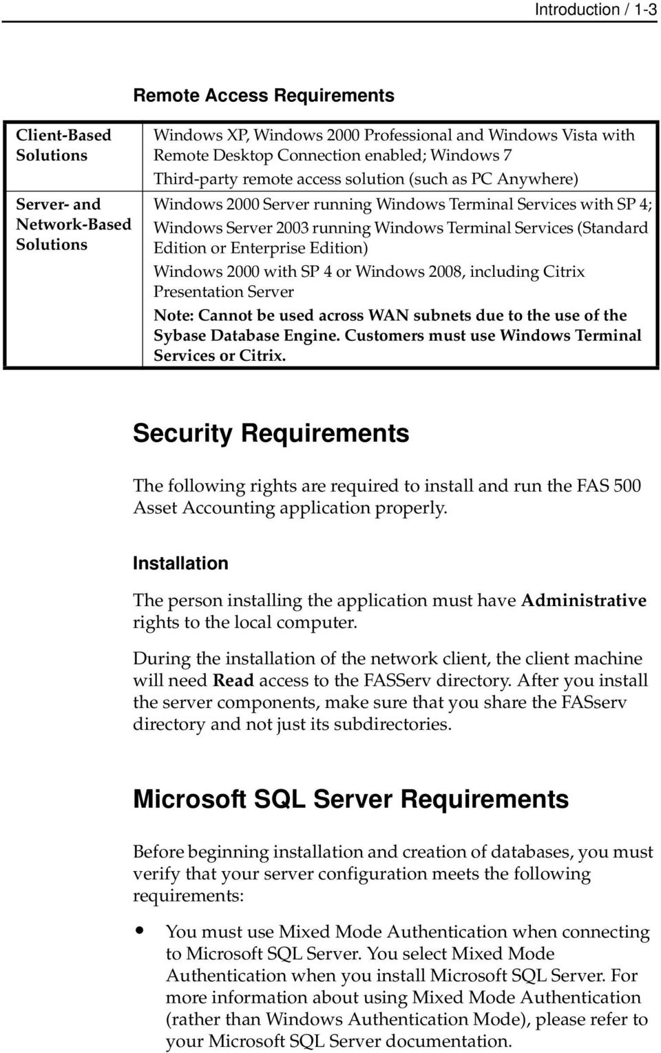 (Standard Edition or Enterprise Edition) Windows 2000 with SP 4 or Windows 2008, including Citrix Presentation Server Note: Cannot be used across WAN subnets due to the use of the Sybase Database