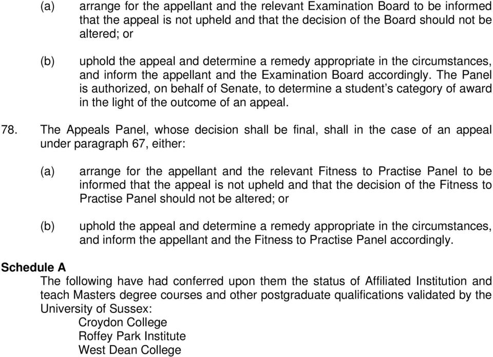 The Panel is authorized, on behalf of Senate, to determine a student s category of award in the light of the outcome of an appeal. 78.