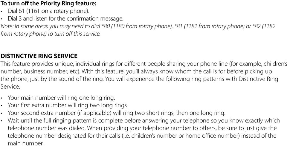 DISTINCTIVE RING SERVICE This feature provides unique, individual rings for different people sharing your phone line (for example, children s number, business number, etc).