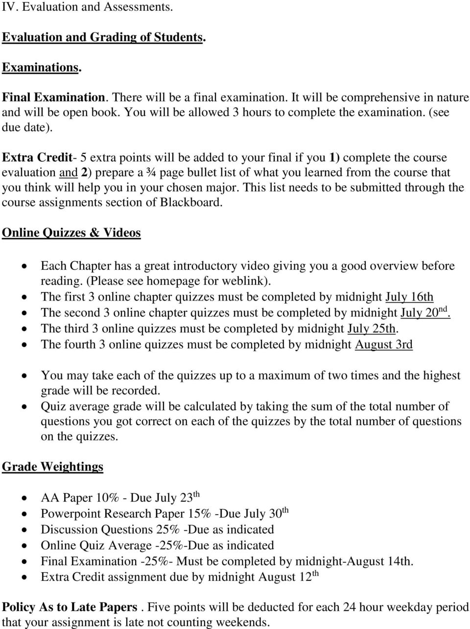 Extra Credit- 5 extra points will be added to your final if you 1) complete the course evaluation and 2) prepare a ¾ page bullet list of what you learned from the course that you think will help you