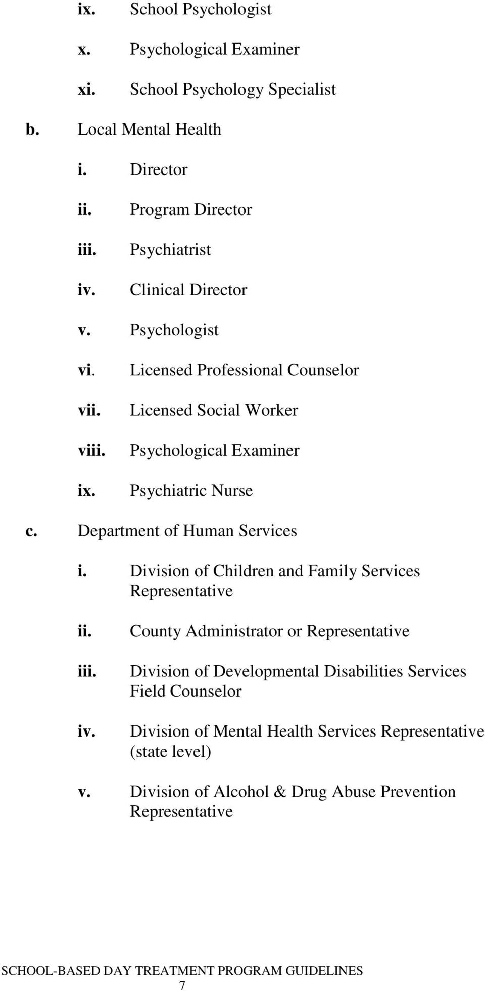 Licensed Professional Counselor Licensed Social Worker Psychological Examiner Psychiatric Nurse c. Department of Human Services i.