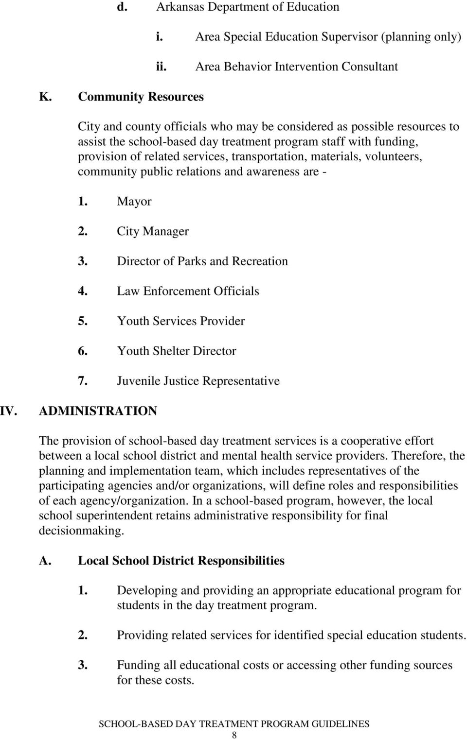 transportation, materials, volunteers, community public relations and awareness are - 1. Mayor 2. City Manager 3. Director of Parks and Recreation 4. Law Enforcement Officials 5.