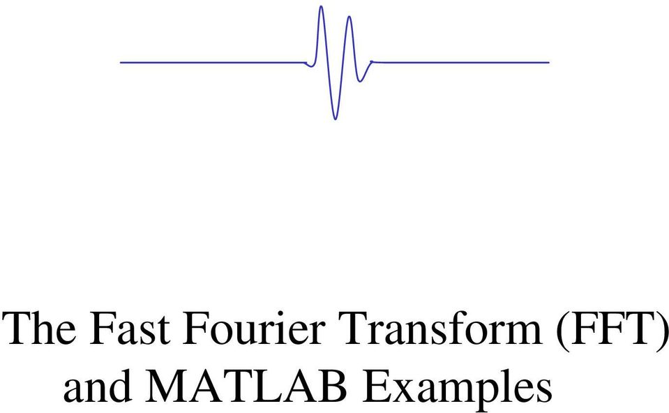 The Fast Fourier Transform (FFT) and MATLAB Examples - PDF