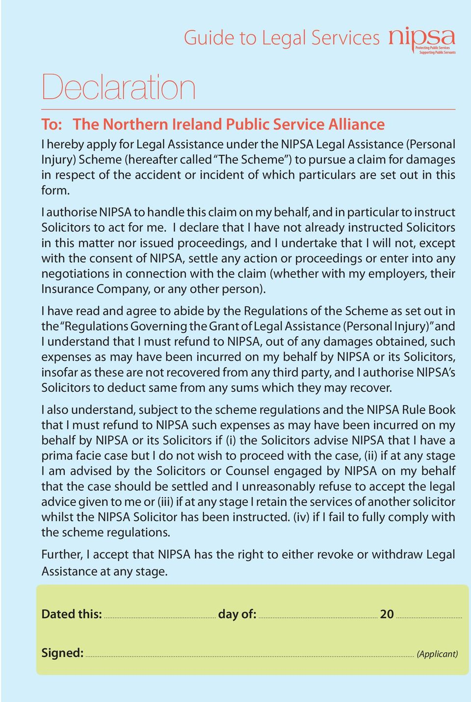 I authorise NIPSA to handle this claim on my behalf, and in particular to instruct Solicitors to act for me.