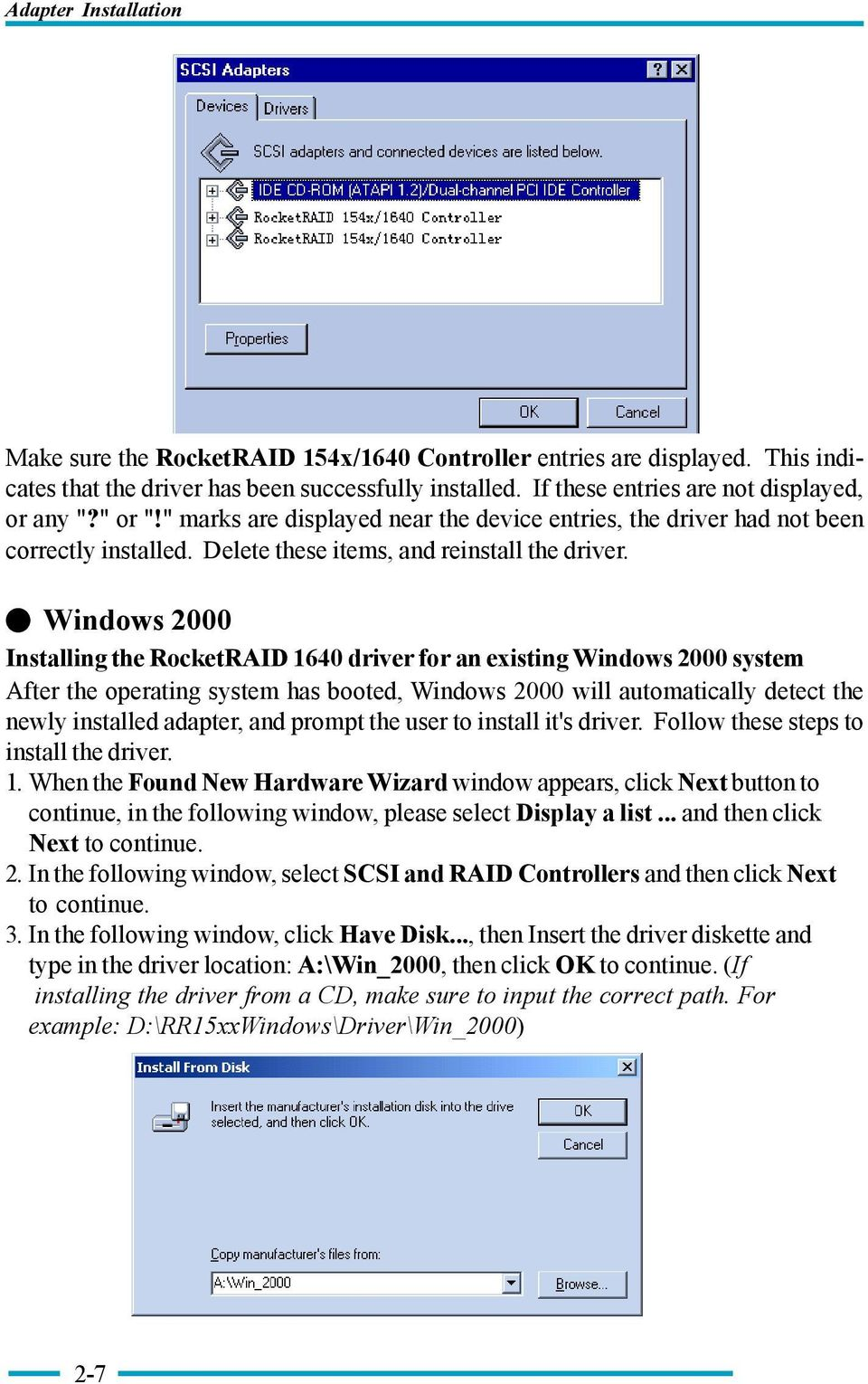! Windows 2000 Installing the RocketRAID 1640 driver for an existing Windows 2000 system After the operating system has booted, Windows 2000 will automatically detect the newly installed adapter, and