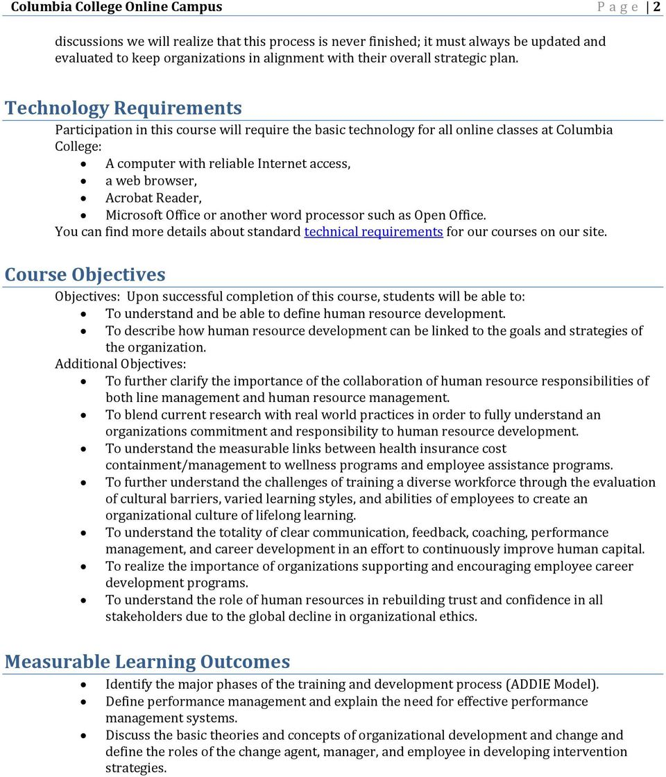 Technology Requirements Participation in this course will require the basic technology for all online classes at Columbia College: A computer with reliable Internet access, a web browser, Acrobat