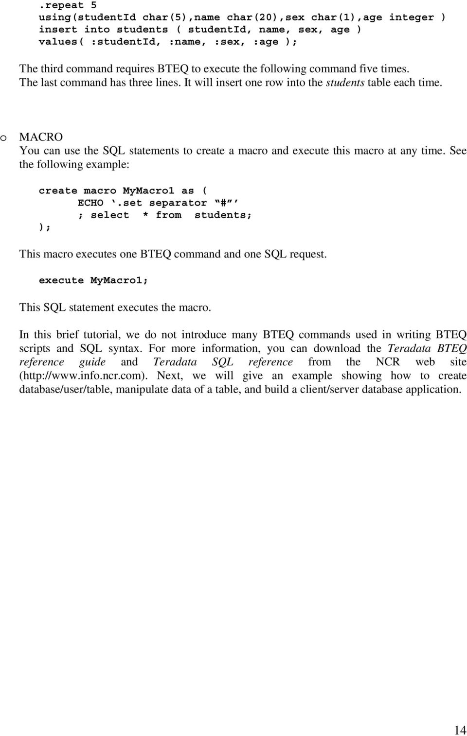 MACRO Yu can use the SQL statements t create a macr and execute this macr at