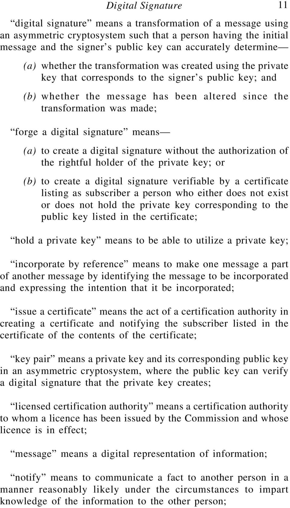 forge a digital signature means (a) to create a digital signature without the authorization of the rightful holder of the private key; or (b) to create a digital signature verifiable by a certificate