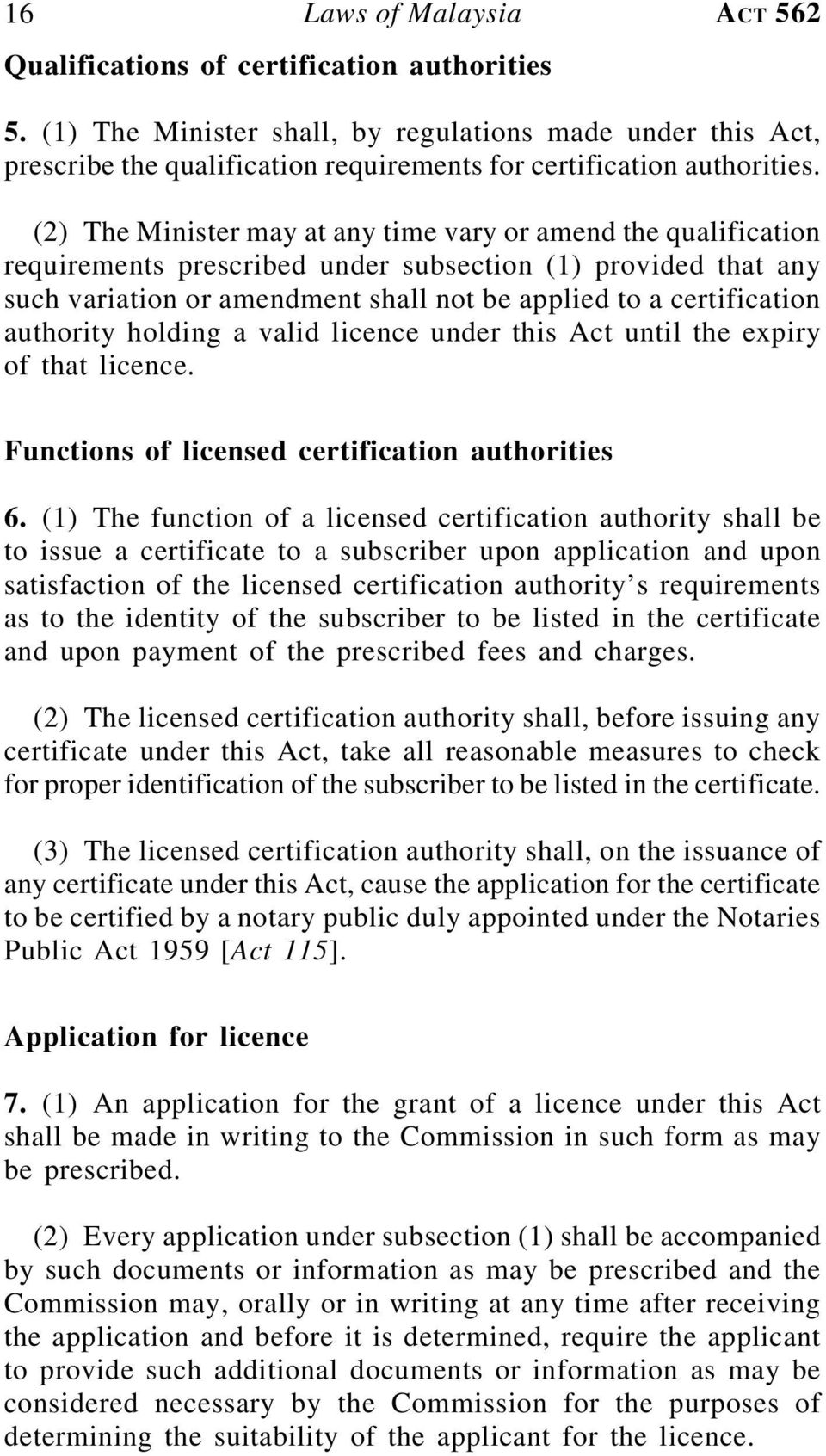 (2) The Minister may at any time vary or amend the qualification requirements prescribed under subsection (1) provided that any such variation or amendment shall not be applied to a certification