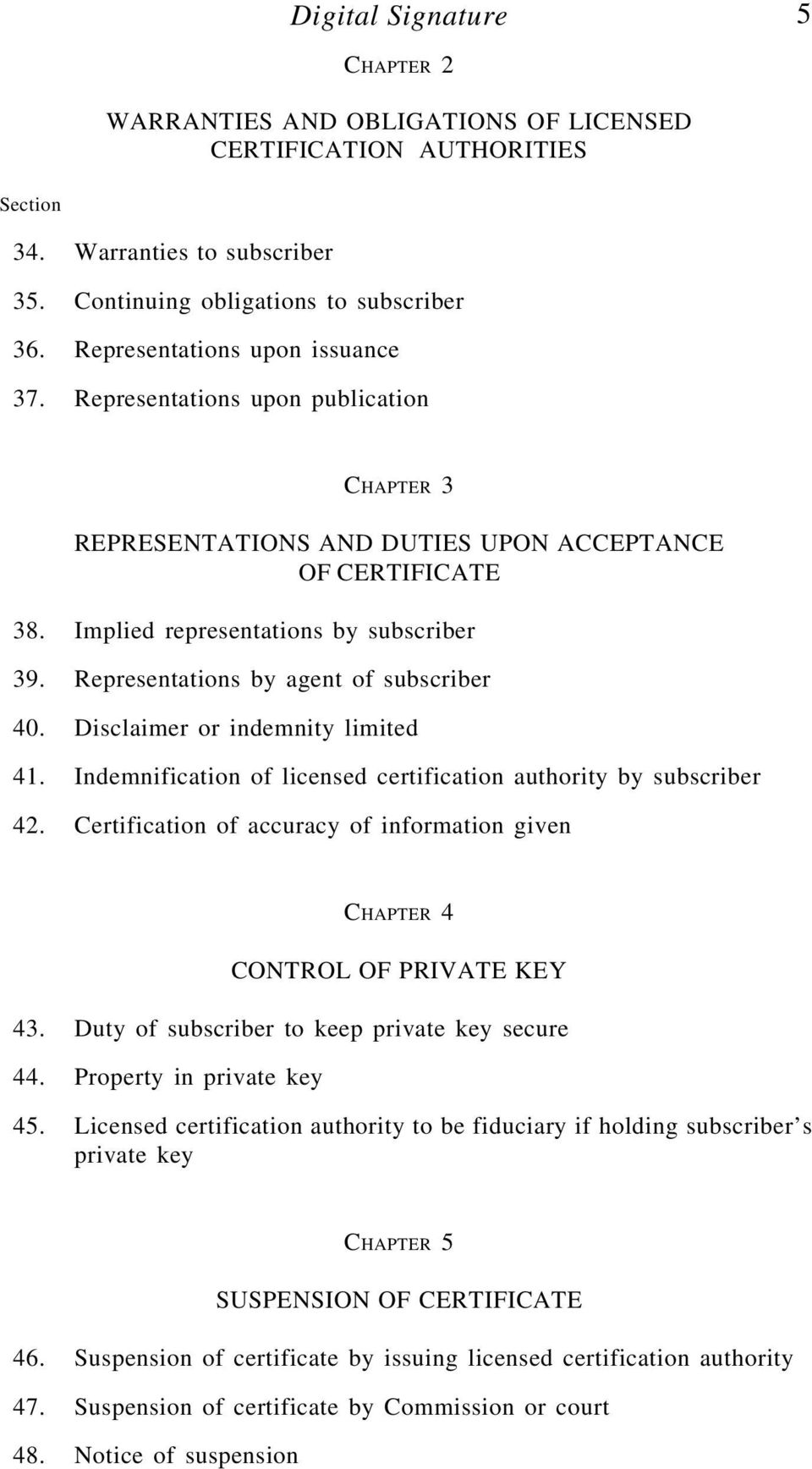 Representations by agent of subscriber 40. Disclaimer or indemnity limited 41. Indemnification of licensed certification authority by subscriber 42.