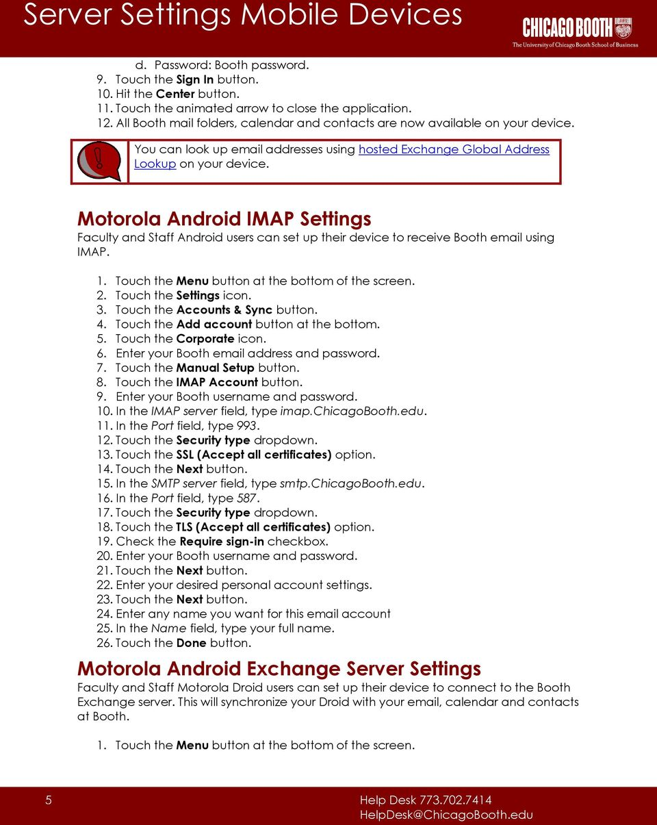 Motorola Android IMAP Settings Faculty and Staff Android users can set up their device to receive Booth email using IMAP. 1. Touch the Menu button at the bottom of the screen. 2.