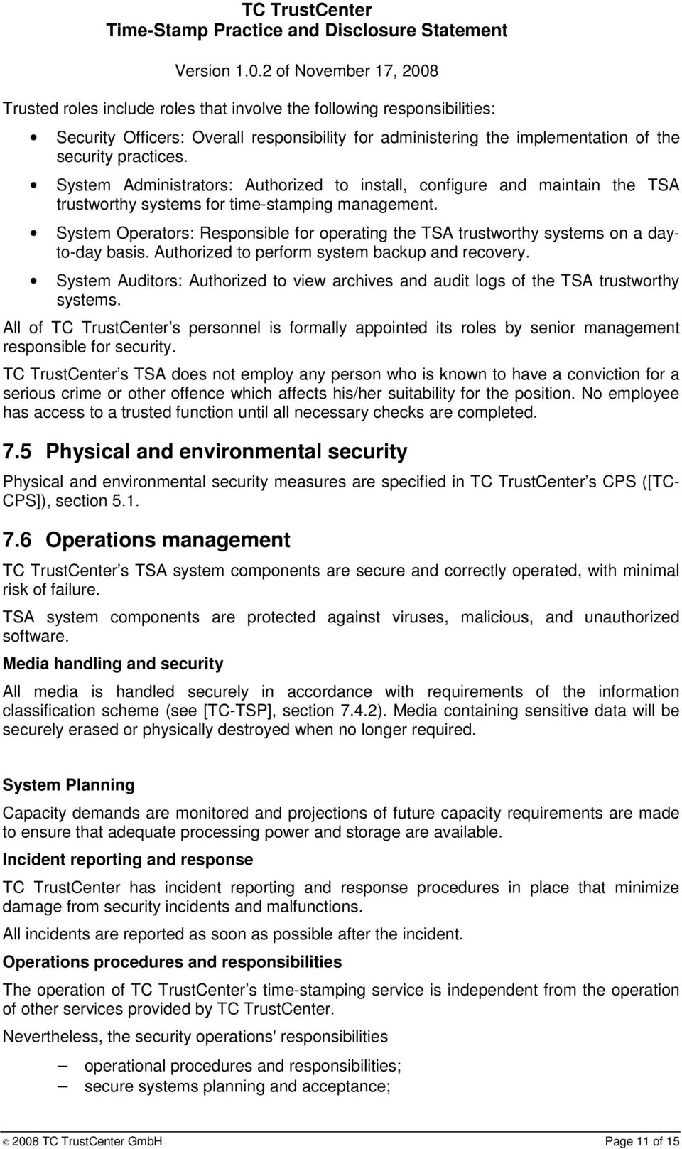System Operators: Responsible for operating the TSA trustworthy systems on a dayto-day basis. Authorized to perform system backup and recovery.