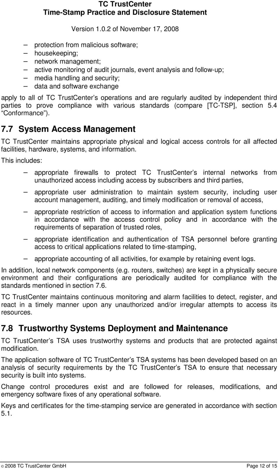 7 System Access Management TC TrustCenter maintains appropriate physical and logical access controls for all affected facilities, hardware, systems, and information.