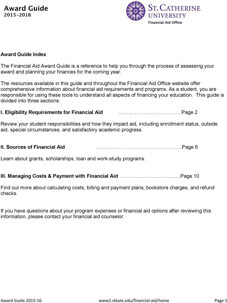 As a student, you are responsible for using these tools to understand all aspects of financing your education. This guide is divided into three sections: I. Eligibility Requirements for Financial Aid.