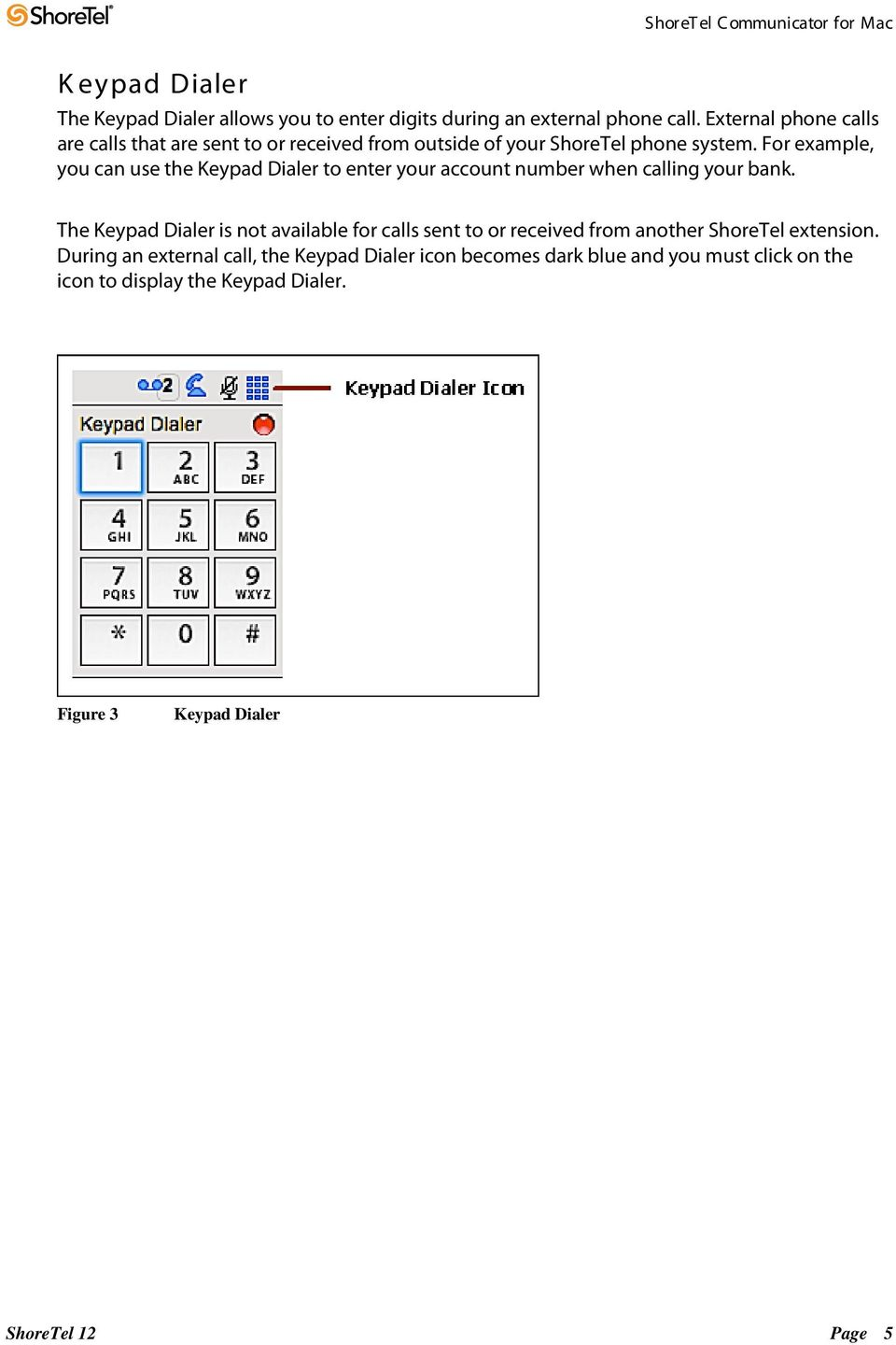 For example, you can use the Keypad Dialer to enter your account number when calling your bank.