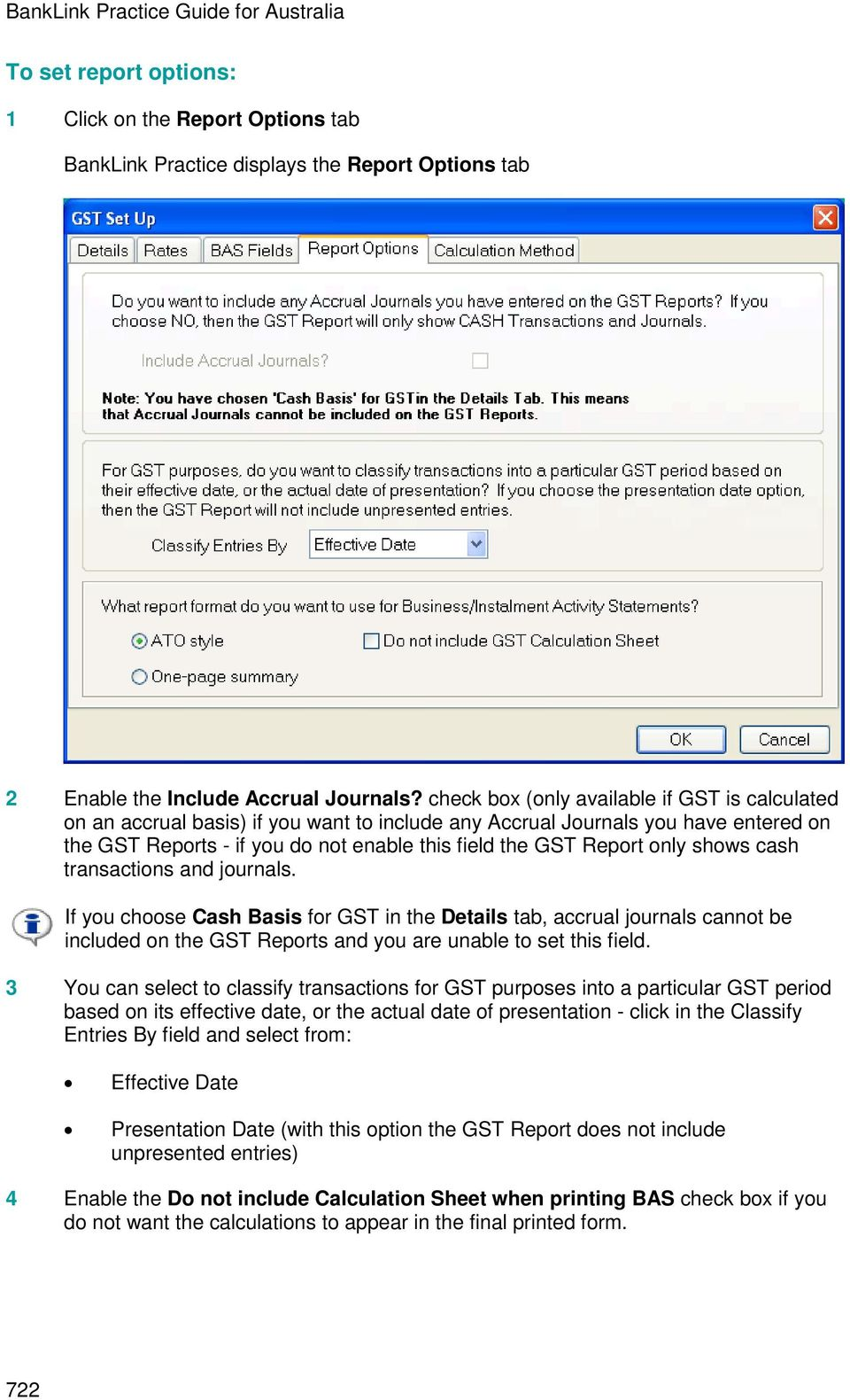 only shows cash transactions and journals. If you choose Cash Basis for GST in the Details tab, accrual journals cannot be included on the GST Reports and you are unable to set this field.