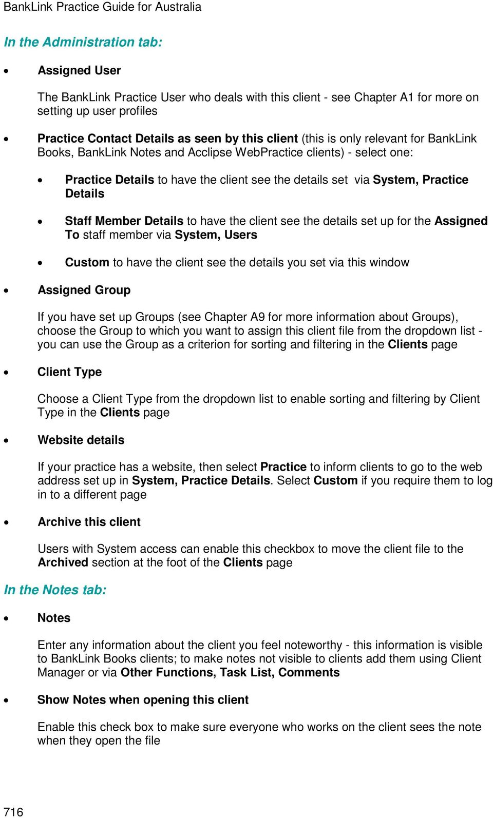 set via System, Practice Details Staff Member Details to have the client see the details set up for the Assigned To staff member via System, Users Custom to have the client see the details you set