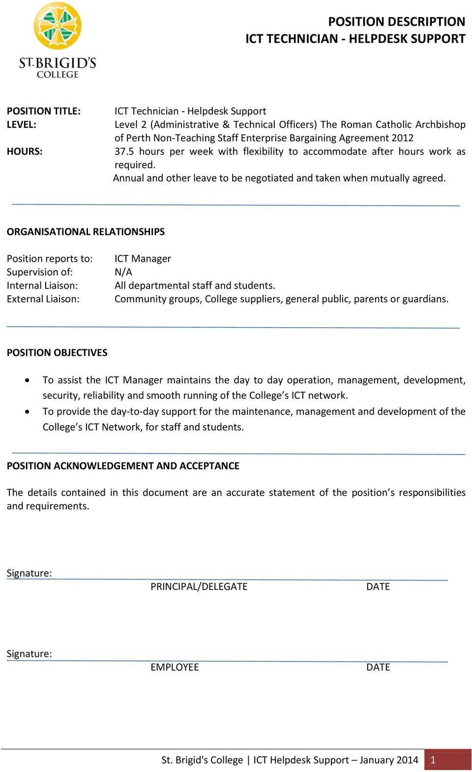 ORGANISATIONAL RELATIONSHIPS Position reports to: Supervision of: Internal Liaison: External Liaison: ICT Manager N/A All departmental staff and students.