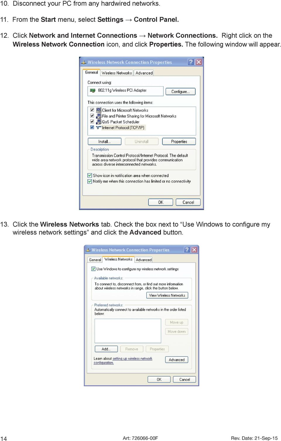 Right click on the Wireless Network Connection icon, and click Properties. The following window will appear. 13.
