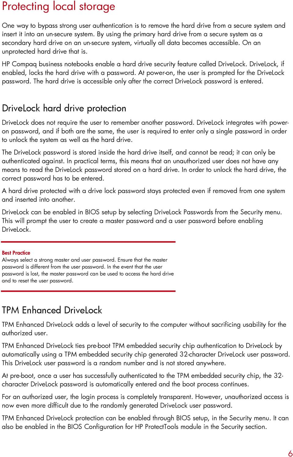 HP Compaq business notebooks enable a hard drive security feature called  DriveLock. DriveLock, if