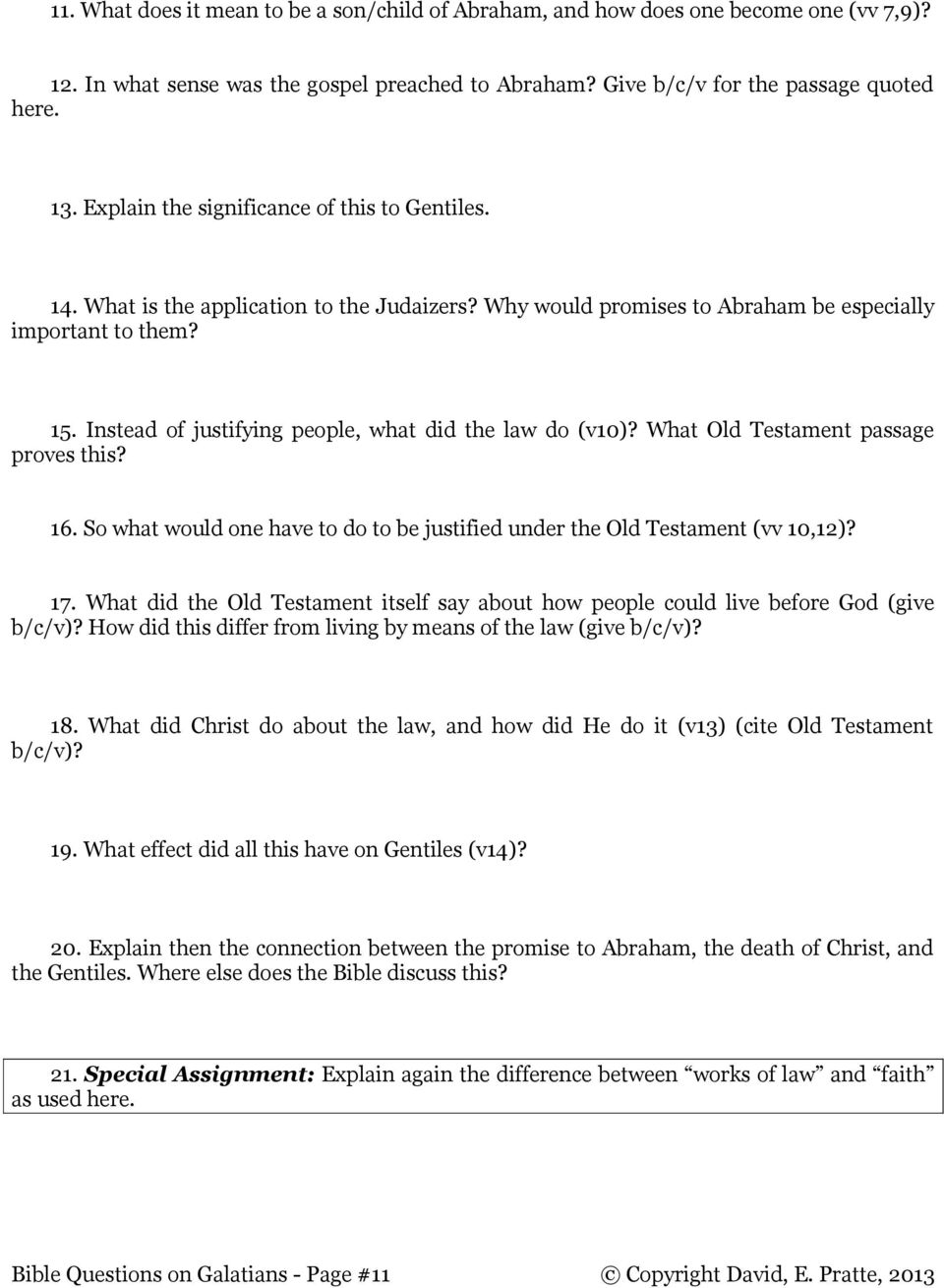 Instead of justifying people, what did the law do (v10)? What Old Testament passage proves this? 16. So what would one have to do to be justified under the Old Testament (vv 10,12)? 17.