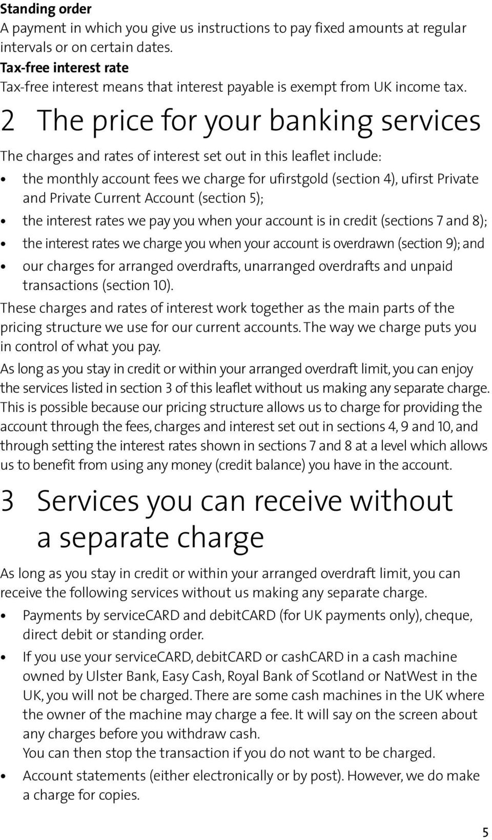 2 The price for your banking services The charges and rates of interest set out in this leaflet include: the monthly account fees we charge for ufirstgold (section 4), ufirst Private and Private