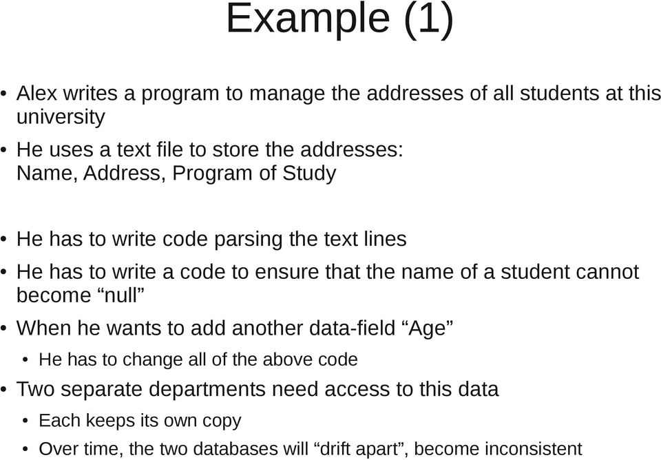 name of a student cannot become null When he wants to add another data-field Age He has to change all of the above code Two