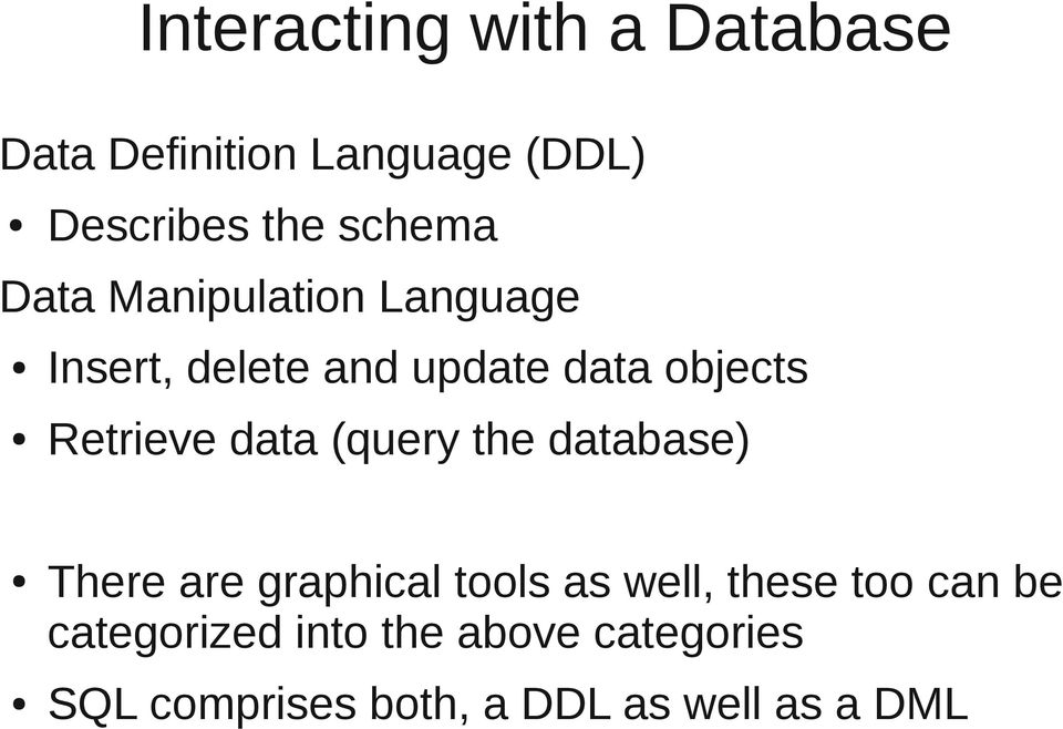 Retrieve data (query the database) There are graphical tools as well, these